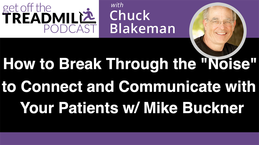 "How to Break Through the ""Noise"" Today to Connect and Communicate with Your Patients w/ Mike Buckner"