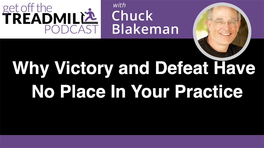 Why Victory and Defeat Have No Place In Your Practice