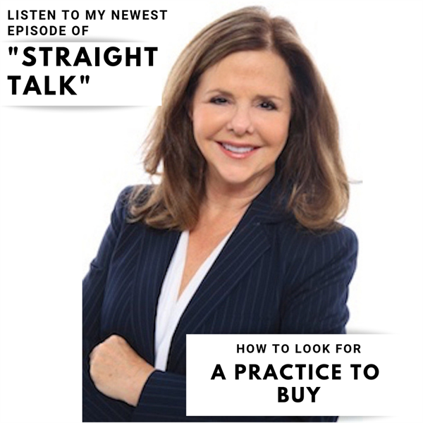 Successful Dentists Aren't Gifted, They Know What to Look for in a Practice to Buy, Dr. Bette Robin DDS JD, Straight Talk #1