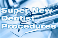 Super New Dentist Procedures