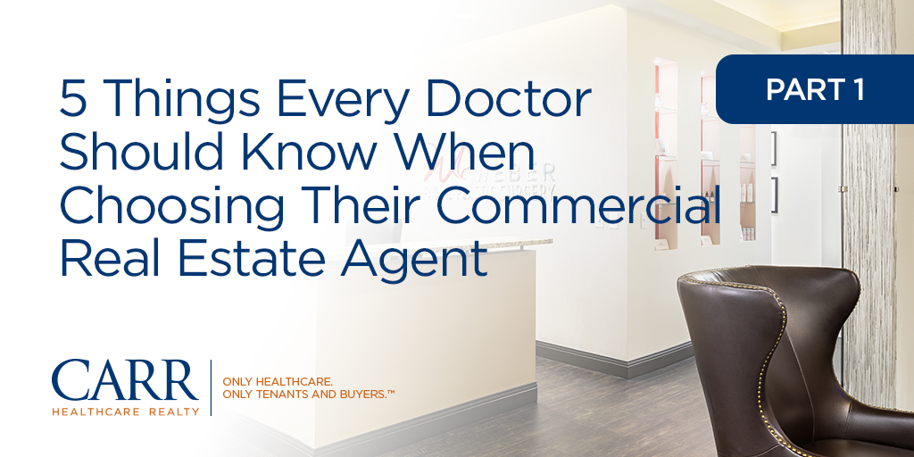 5 Things Every Doctor Should Know When Choosing their Commercial Real Estate Agent | Part 1