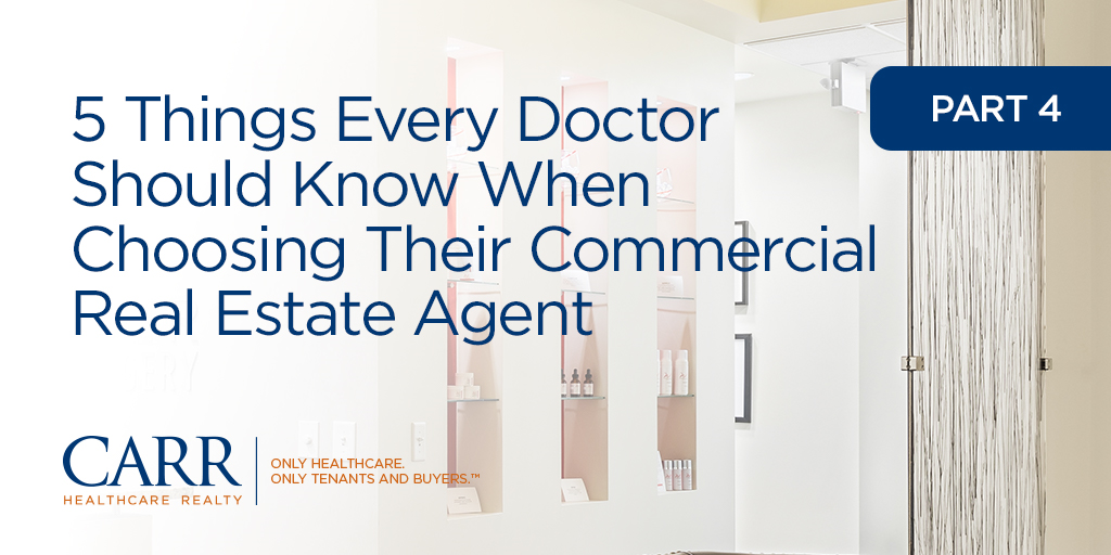 5 Things Every Doctor Should Know When Choosing Their Commercial Real Estate Agent | Part 4
