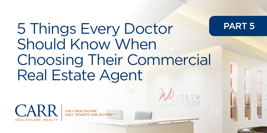 5 Things Every Doctor Should Know When Choosing Their Commercial Real Estate Agent | Part 5