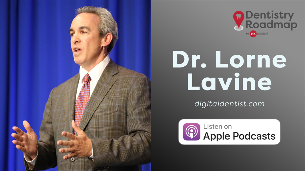 Dentistry Roadmap - How to grow your practice by helping others grow w/ Dr. Lorne Lavine