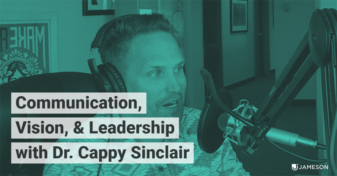 The Jameson Files 104 Communication, Vision & Leadership with Dr. Cappy Sinclair