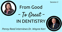 Episode 2 - Good to Great In Dentistry With Dr. Wayne Kerr