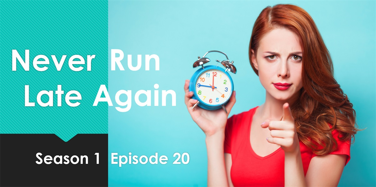 Never Run Late Again - Season 1 Episode 20