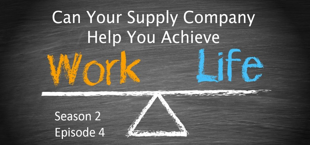 Can Your Supply Company Help You Achieve Work/Life Balance? Season 2 Episode 4