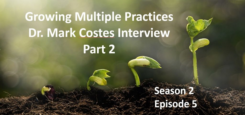 Dr. Mark Costes on Growing Multiple Practices - Season 2 Episode 5