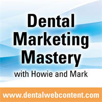 #34: The Boogieman of Dentistry | Dental Marketing Mastery with Howie Horrocks and Mark Dilatush