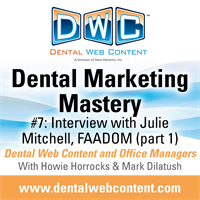 Dental Marketing Mastery #7: Interview with Julie Mitchell, FAADOM Part 1
