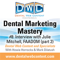 Dental Marketing Mastery #8: Interview with Julie Mitchell, FAADOM Part 2