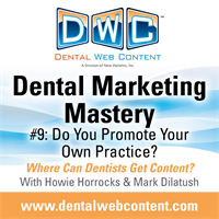 Dental Marketing Mastery #9: Do You Promote Your Own Practice? Where can Dentists Get Content?
