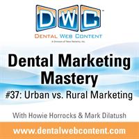 #37: Rural Vs. Urban Marketing | Dental Marketing Mastery Podcast