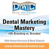 #39: Branding vs. Branded | Dental Marketing Mastery Podcast