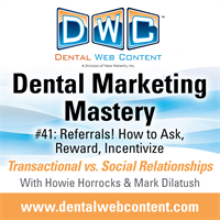 #41: Referrals! How to Ask, Reward, and Incentivize | Dental Marketing Mastery Podcast