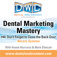 #44: Don't Forget to Close the Back Door | Dental Marketing Mastery Podcast