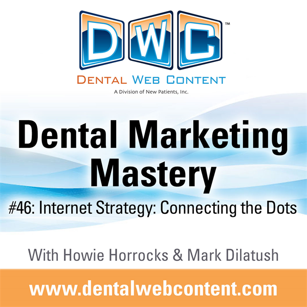 #46: Internet Strategy: Connecting the Dots | Dental Marketing Mastery Podcast