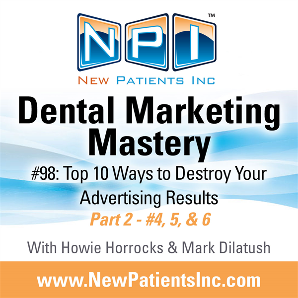 #98: Top 10 Ways to Destroy Your Advertising Results Part 2 (#4, 5, & 6)