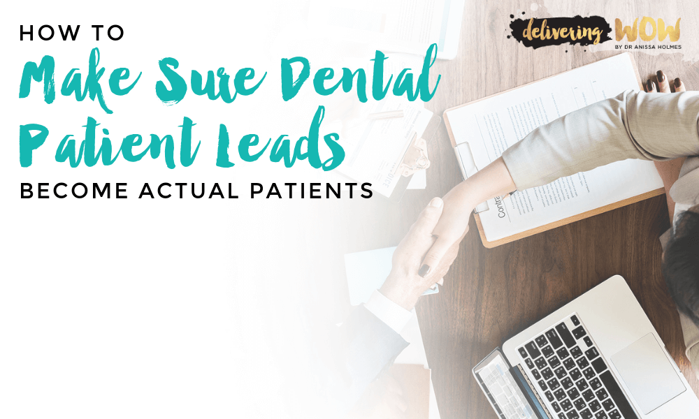 How to Make Sure Dental Patient Leads Become Actual Patients