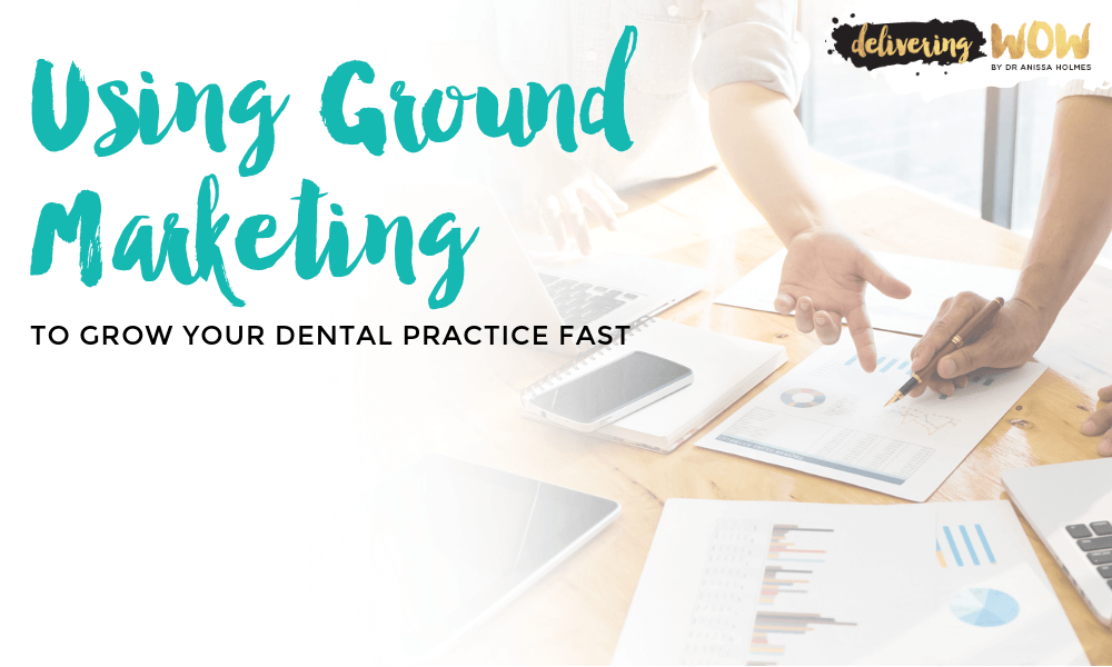 Using Ground Marketing to Grow Your Dental Practice Fast