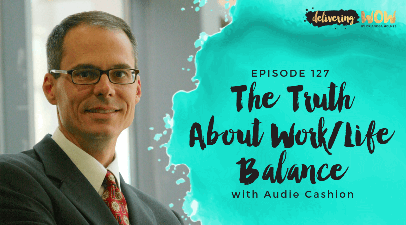 The Truth About Work / Life Balance with Audie Cashion