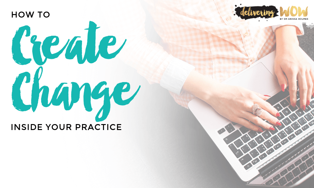 How to Create Change Inside Your Practice