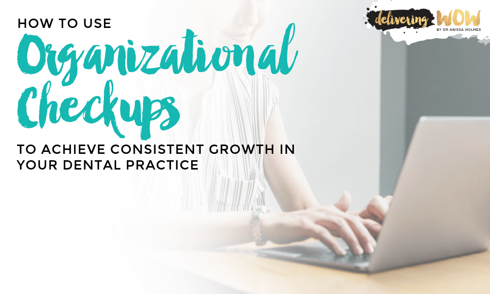 How to Use Organizational Checkups to Achieve Consistent Growth in Your Dental Practice