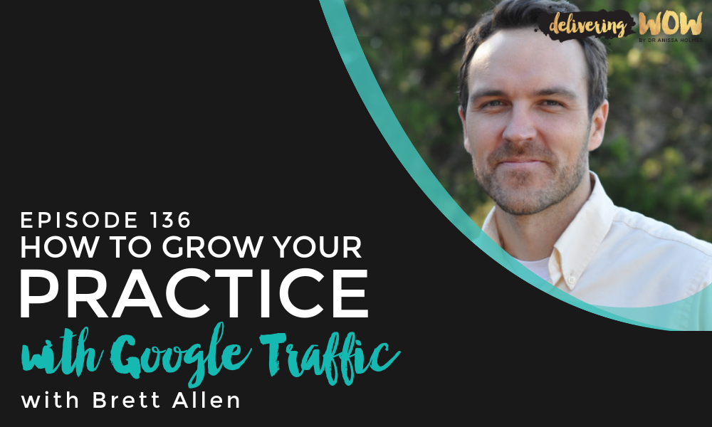 How To Grow Your Practice With Google Traffic with Brett Allen