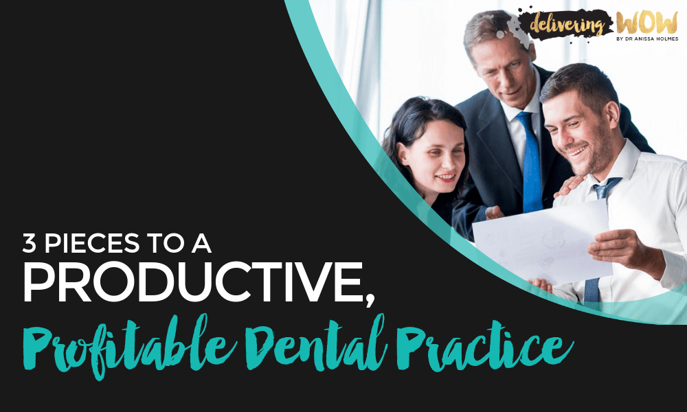 3 Pieces to a Productive, Profitable Dental Practice