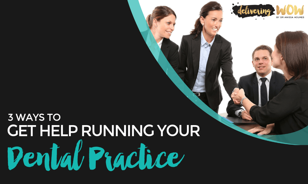 3 Ways to Get Help Running Your Dental Practice