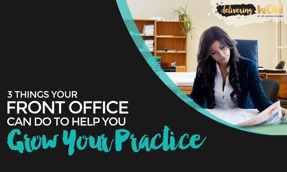 3 Things Your Front Office Can Do to Help You Grow Your Practice