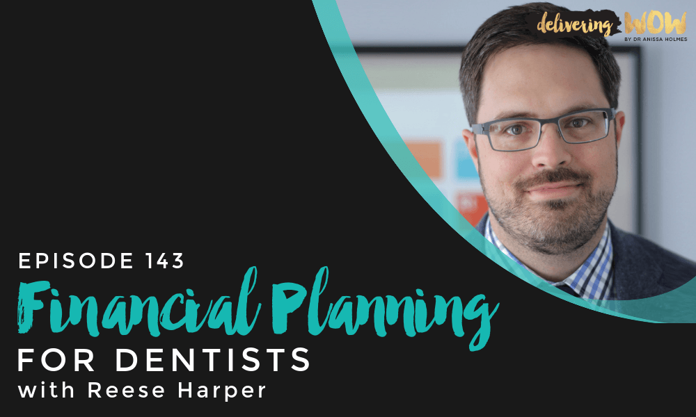 Financial Planning for Dentists with Reese Harper