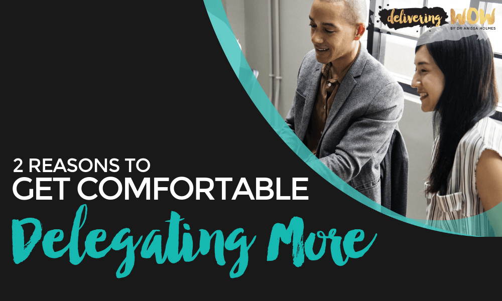 2 Reasons to Get Comfortable Delegating More