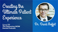 Creating the Ultimate Patient Experience With Dr. David Moffet
