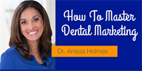 How To Master Dental Marketing With Dr. Anissa Holmes