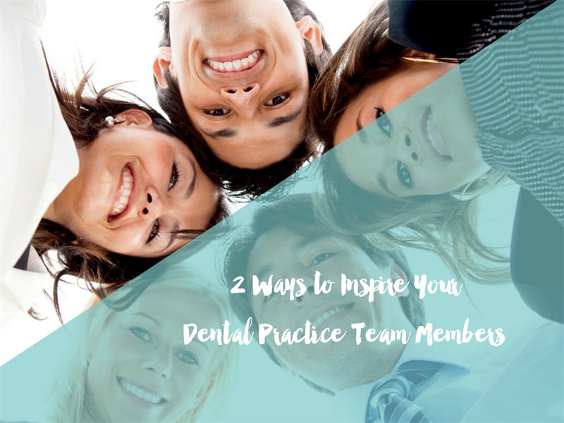 2 Ways to Inspire Your Dental Practice Team Members
