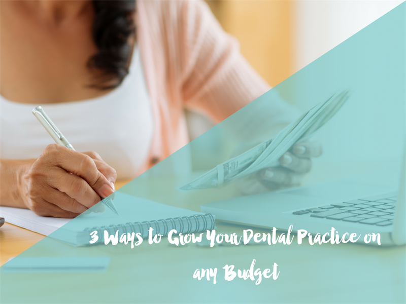 3 Ways to Grow Your Dental Practice on any Budget