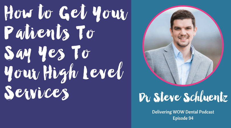 How to Get Your Patients To Say Yes To Your High Level Services With Dr. Steve Schluentz