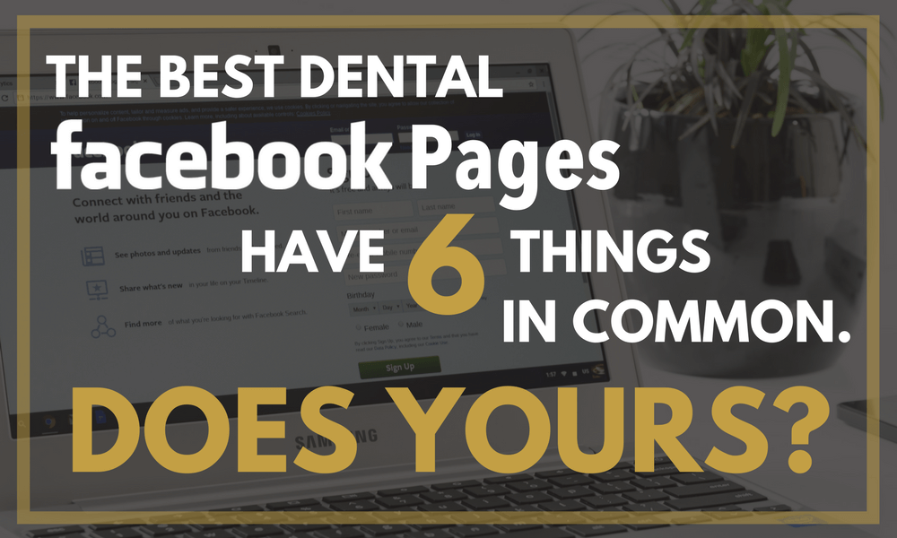 The Best Dental Facebook Pages Have Six Things in Common. Does Yours?