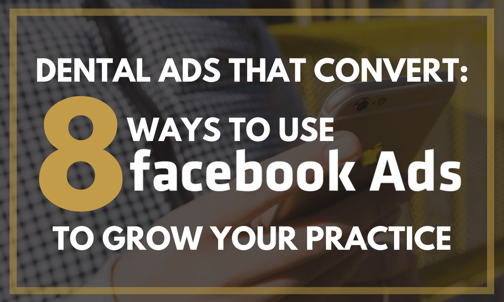 Dental Ads That Convert: 8 Ways to Use Facebook Ads to Grow Your Practice