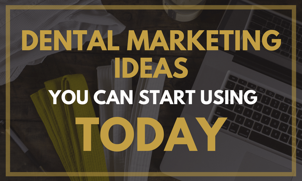 Dental Marketing Ideas You Can Start Using Today