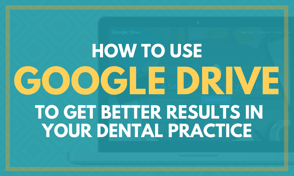 How to Use Google Drive to Get Better Results in Your Dental Practice
