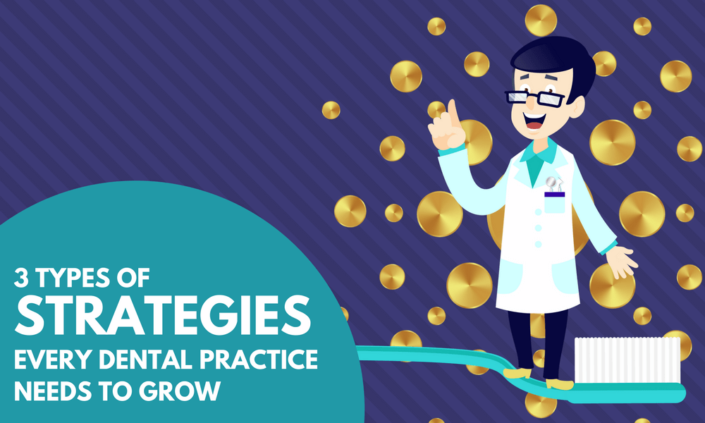 3 Types of Strategies Every Dental Practice Needs to Grow