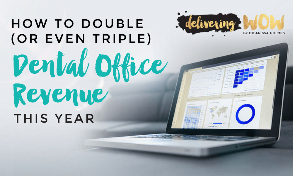 How to Double (or even Triple) Dental Office Revenue This Year