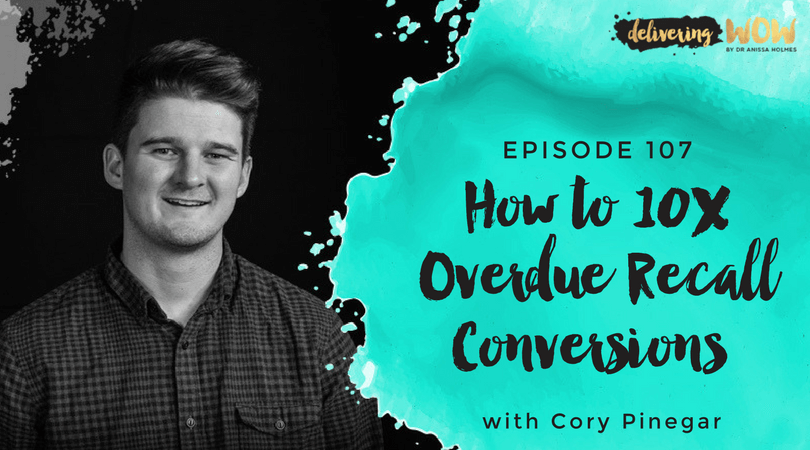 How to 10X Overdue Recall Conversions with Cory Pinegar