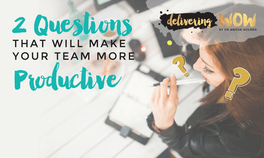 2 Questions that Will Make Your Team More Productive