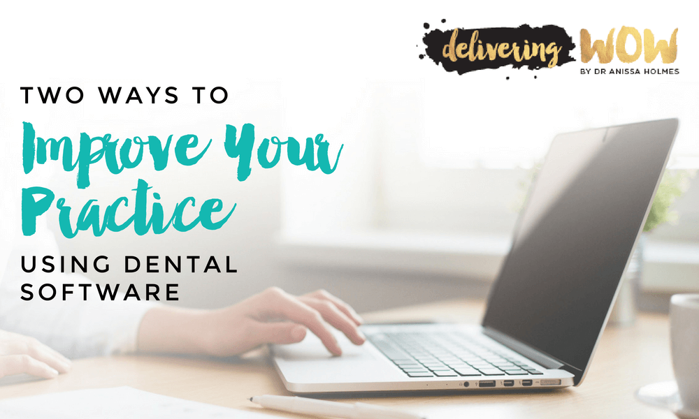 Two Ways to Improve Your Practice Using Dental Software