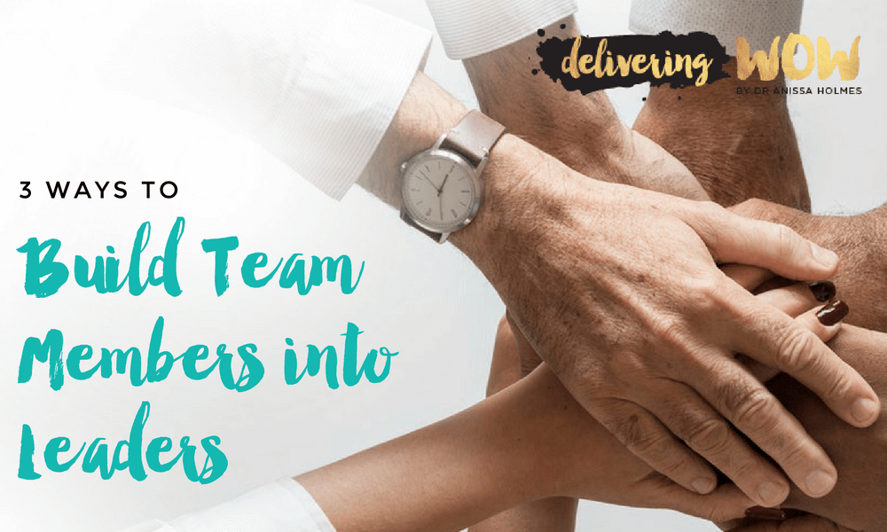 3 Ways to Build Team Members into Leaders