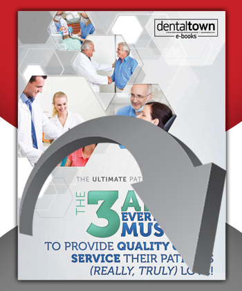 The 3 Areas Every Dentist Must Fix To Provide Quality Care & Service Their Patients (Really, Truly) Love!